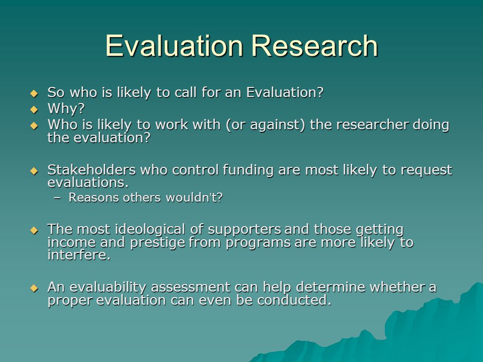 Evaluation Research Assessment of Program Process Typical Questions:  Are administrative and service objectives being met.