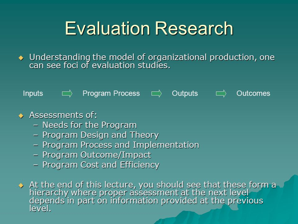 Evaluation Research  Understanding the model of organizational production, one can see foci of evaluation studies.