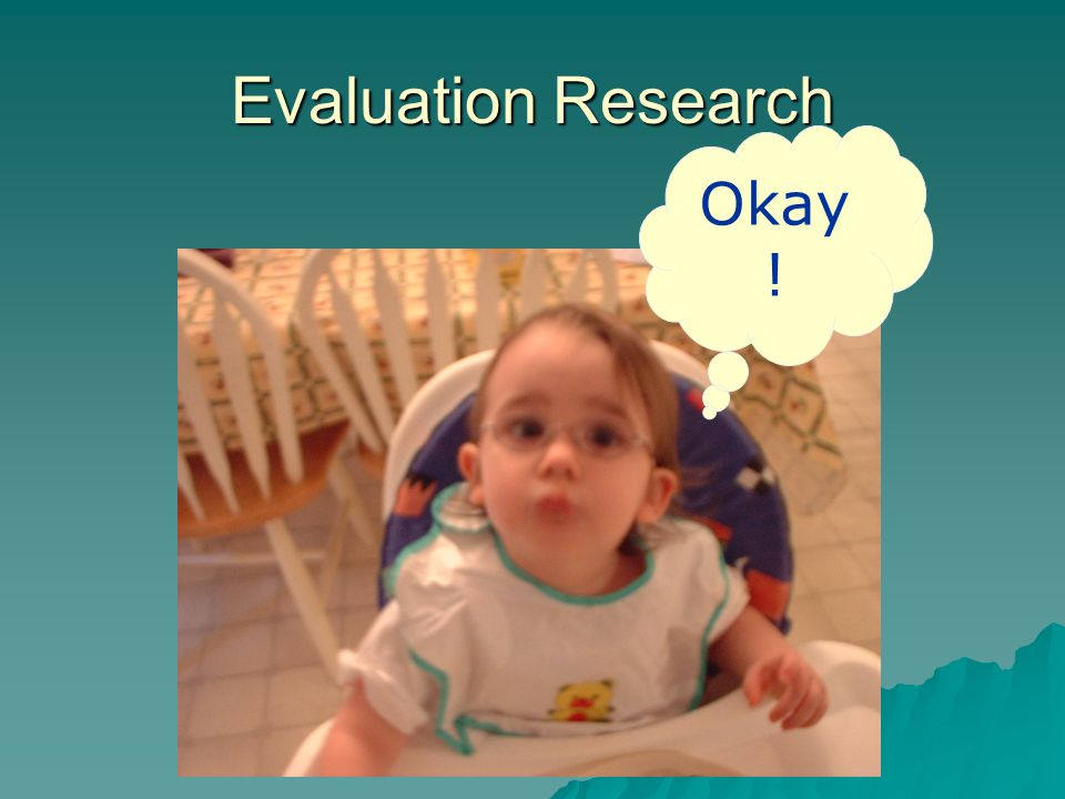 Evaluation Research Efficiency Assessment Typical Questions:  Are resources used efficiently.