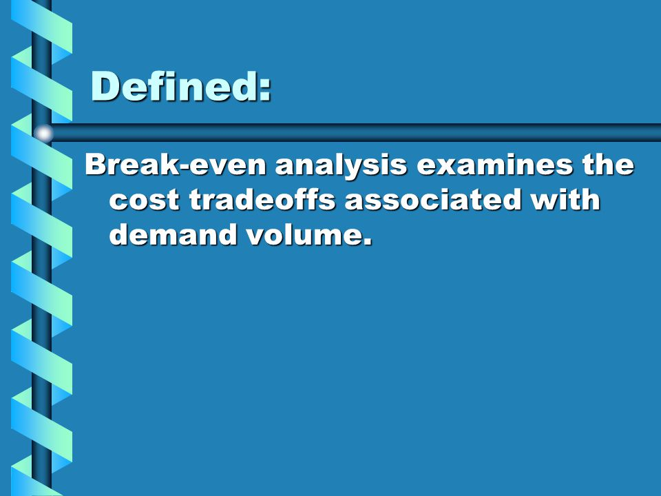 Overview: Break-Even Analysis BenefitsBenefits Defining PageDefining Page Getting StartedGetting Started Break-even AnalysisBreak-even Analysis –Break-even point –Comparing variables Algebraic ApproachAlgebraic Approach Graphical ApproachGraphical Approach