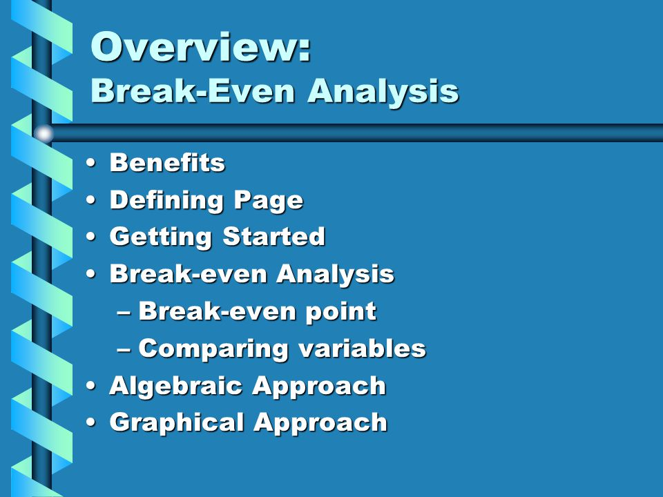 Overview: Break-Even Analysis BenefitsBenefits Defining PageDefining Page Getting StartedGetting Started Break-even AnalysisBreak-even Analysis –Break