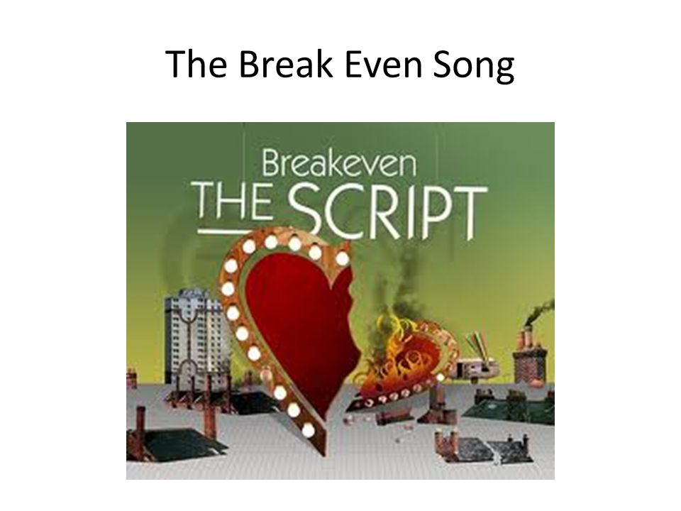 The Break Even Song