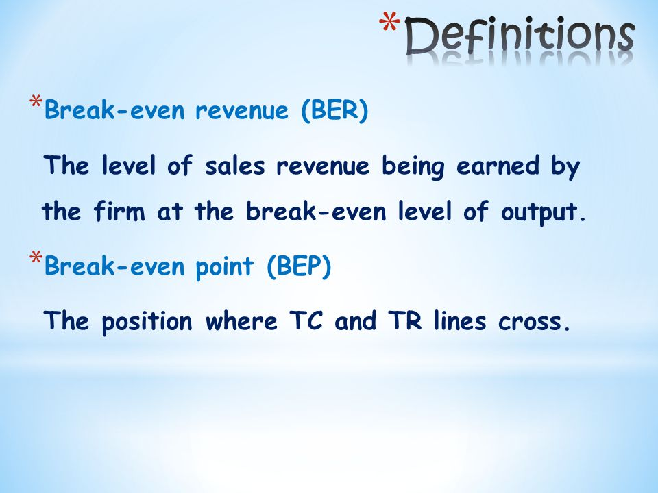 * Break-even revenue (BER) The level of sales revenue being earned by the firm at the break-even level of output.