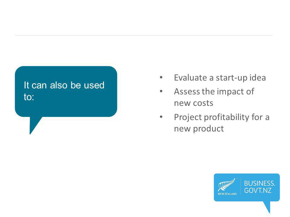 It can also be used to: Evaluate a start-up idea Assess the impact of new costs Project profitability for a new product