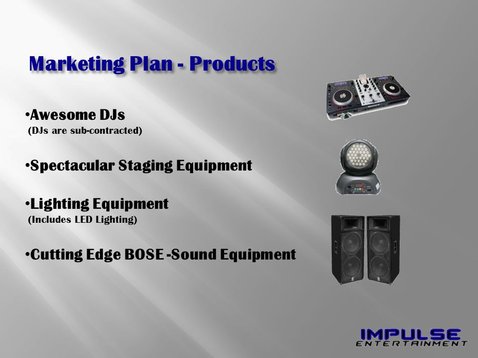 Awesome Awesome DJs (DJs are sub-contracted) Spectacular Staging Equipment Lighting Equipment (Includes LED Lighting) Cutting Edge BOSE -Sound Equipme