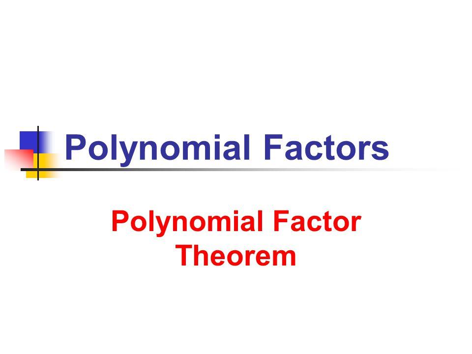 7/23/2013 Polynomial Factors 22 Even/Odd Multiplicity Examples Polynomial Functions x y(x) x x x x ● y = (x – 3) 2 ● y = x + 3 ● y = (x – 3) 3 ● y = (x – 3) 4 ● y = (x – 3) 5 ● ● y = (x + 3) 3 (x – 3) x y(x) y = (x + 2) 3 (x – 3) 2 ● ●
