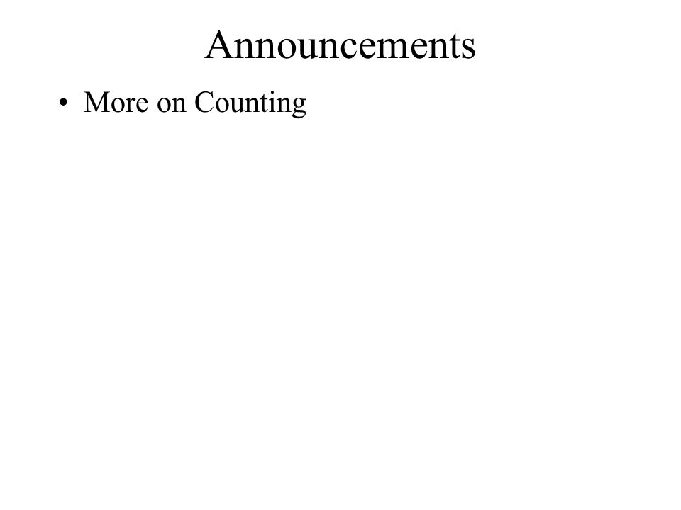 Announcements More on Counting