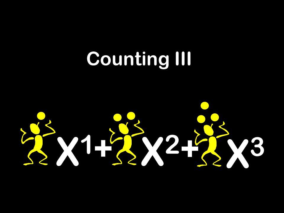 X1 X1 X2 X2 + + X3 X3 Counting III