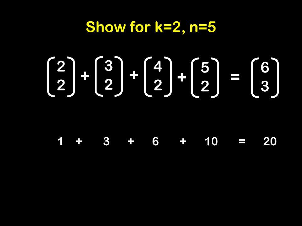 2 2 3 2 4 2 5 2 6 3 = + + + 1 + 3 + 6 + 10 = 20