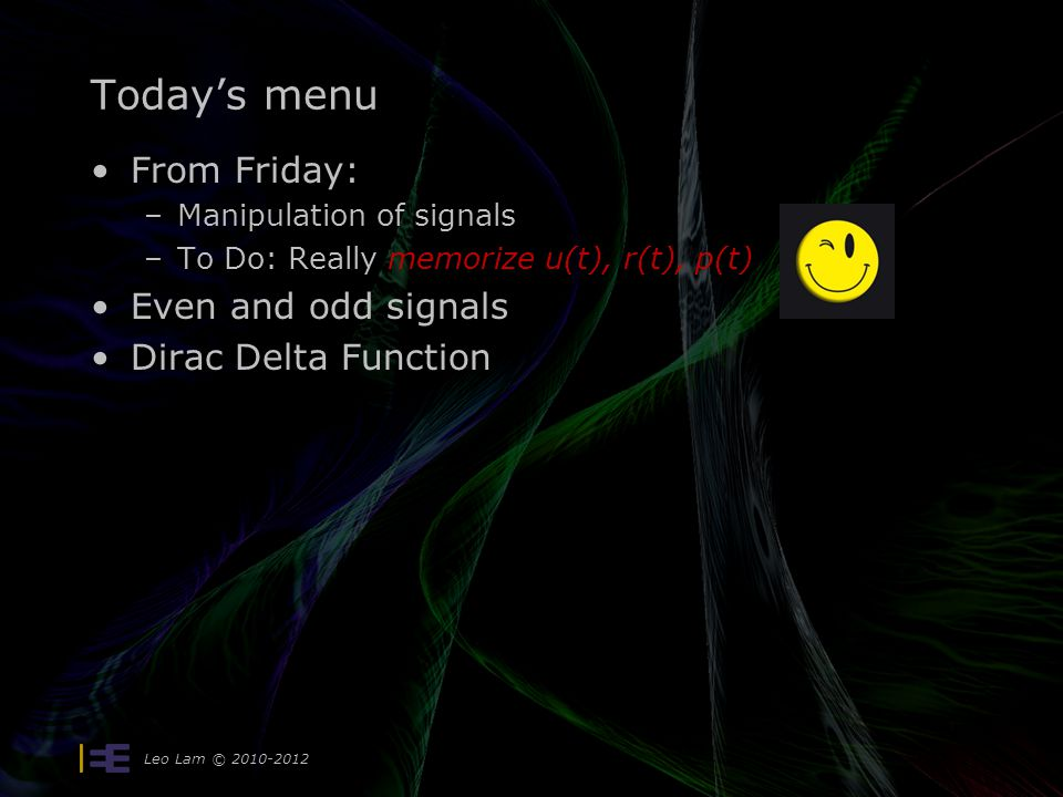 Today's menu From Friday: –Manipulation of signals –To Do: Really memorize u(t), r(t), p(t) Even and odd signals Dirac Delta Function