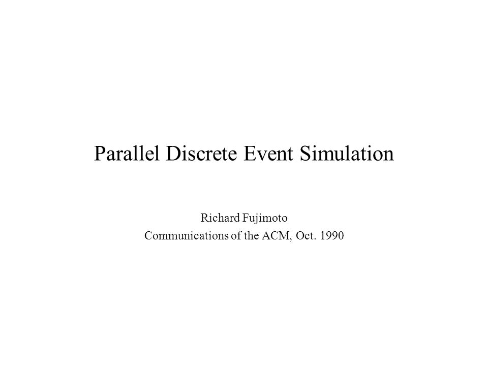Introduction Execution of a single discrete event simulation program on a parallel computer to facilitate quick execution of large simulation programs Problems usually have substantial amount of parallelism .