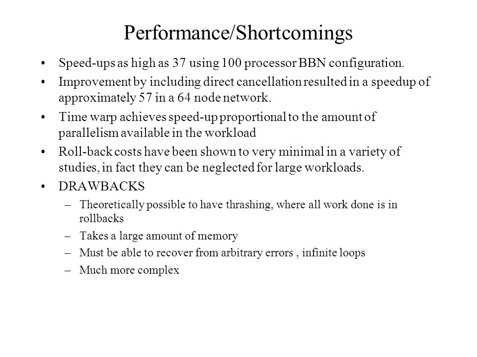 Performance/Shortcomings Speed-ups as high as 37 using 100 processor BBN configuration.