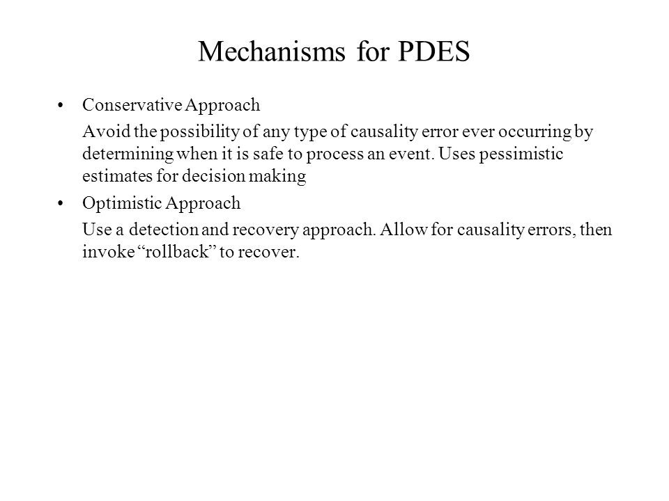 Mechanisms for PDES Conservative Approach Avoid the possibility of any type of causality error ever occurring by determining when it is safe to process an event.