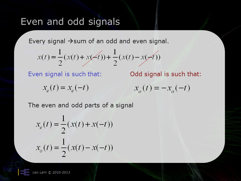 Even and odd signals Leo Lam © 2010-2013 Every signal  sum of an odd and even signal. Even signal is such that: The even and odd parts of a signal Od