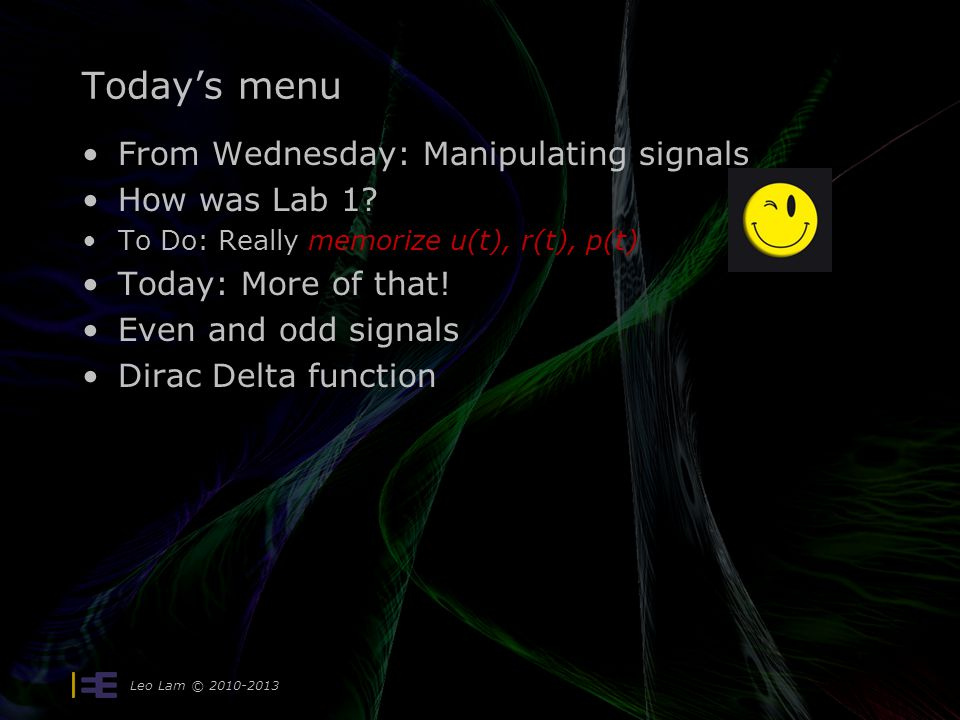 Leo Lam © 2010-2013 Today's menu From Wednesday: Manipulating signals How was Lab 1? To Do: Really memorize u(t), r(t), p(t) Today: More of that! Even