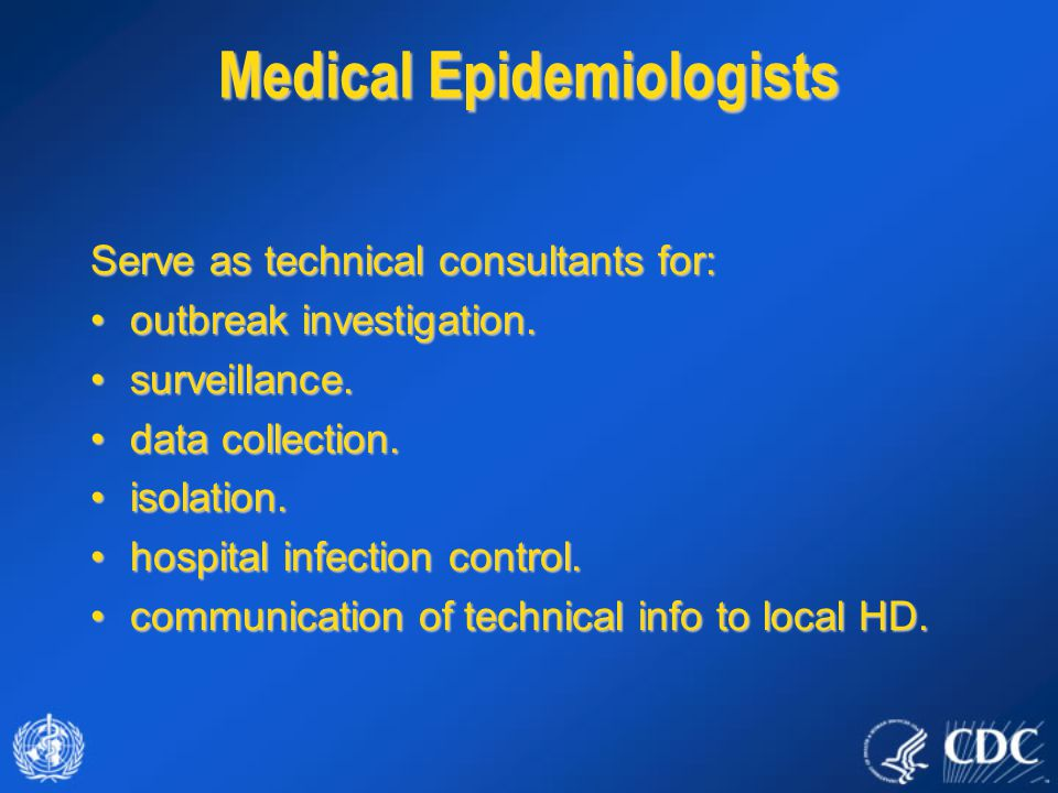 Serve as technical consultants for: outbreak investigation.outbreak investigation. surveillance.surveillance. data collection.data collection. isolati