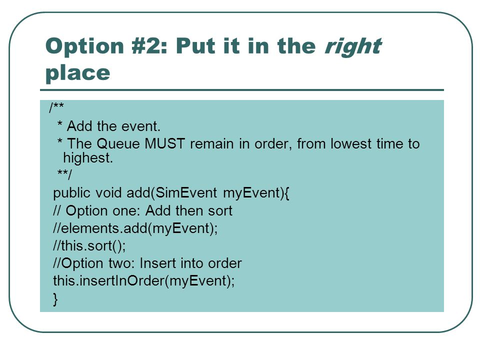 Option #2: Put it in the right place /** * Add the event.