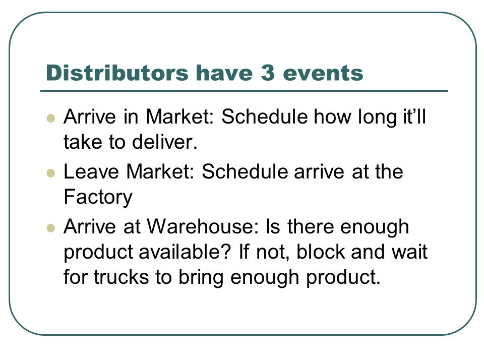Distributors have 3 events Arrive in Market: Schedule how long it'll take to deliver.