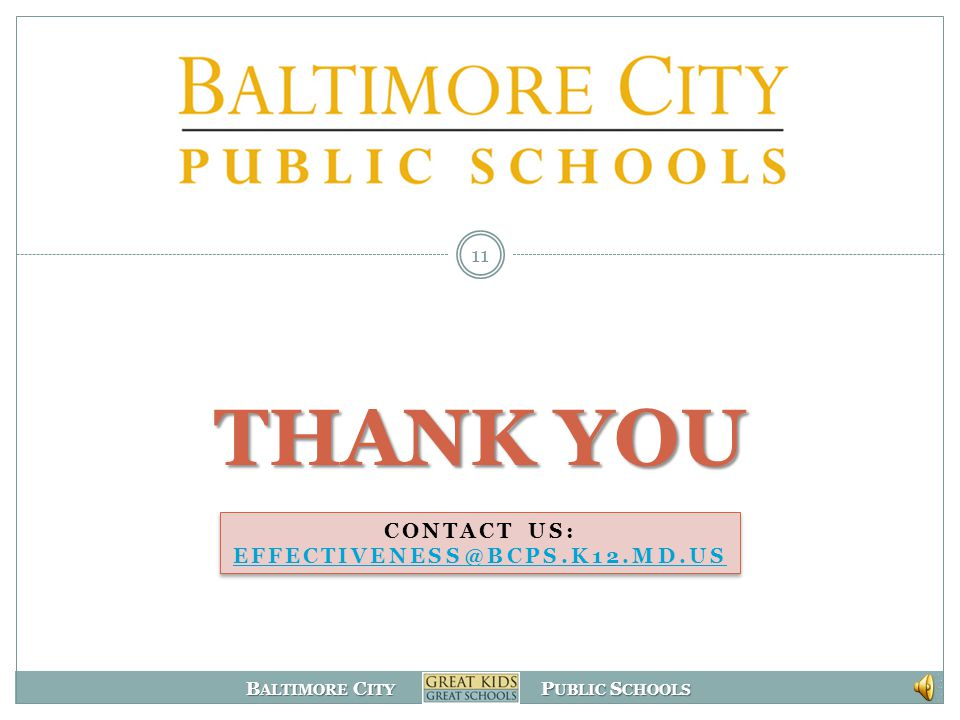 B ALTIMORE C ITY P UBLIC S CHOOLS Evaluation Outcomes 10 The new evaluation includes 4 overall performance ratings (Highly Effective, Effective, Developing, Ineffective) instead of 3 (Satisfactory, Satisfactory with PIP and Unsatisfactory) Composite evaluation ratings will still be used to determine leadership units.