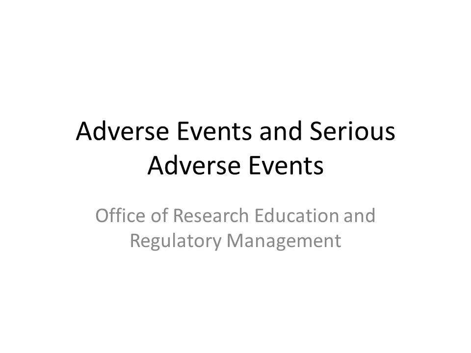 Adverse Events and Serious Adverse Events Office of Research Education and Regulatory Management