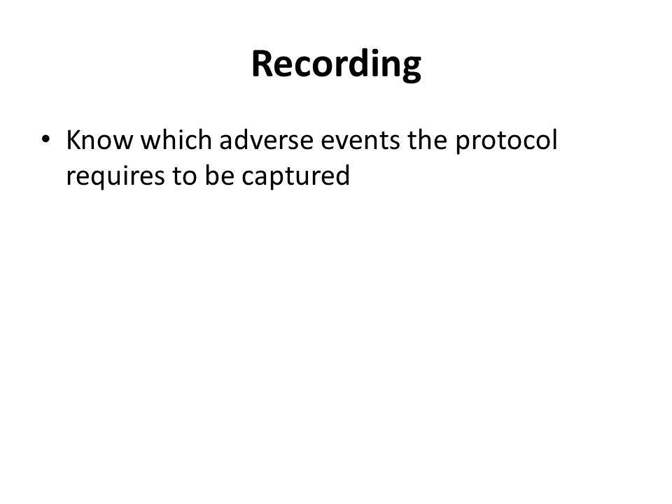 Know which adverse events the protocol requires to be captured