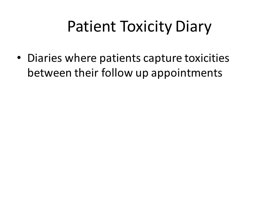 Patient Toxicity Diary Diaries where patients capture toxicities between their follow up appointments