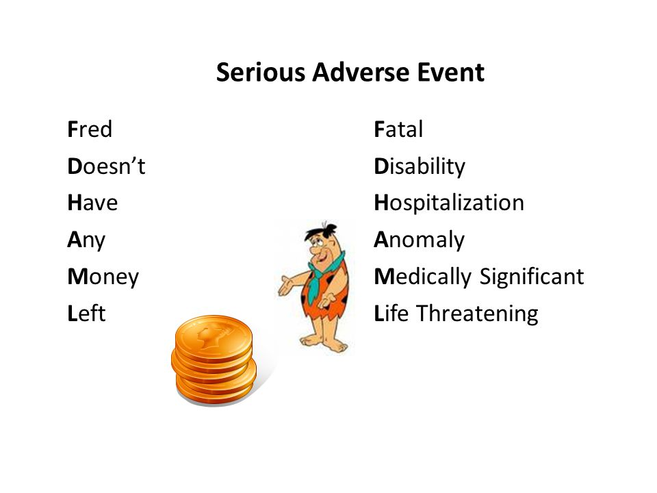 Serious Adverse Event Fred Doesn't Have Any Money Left Fatal Disability Hospitalization Anomaly Medically Significant Life Threatening