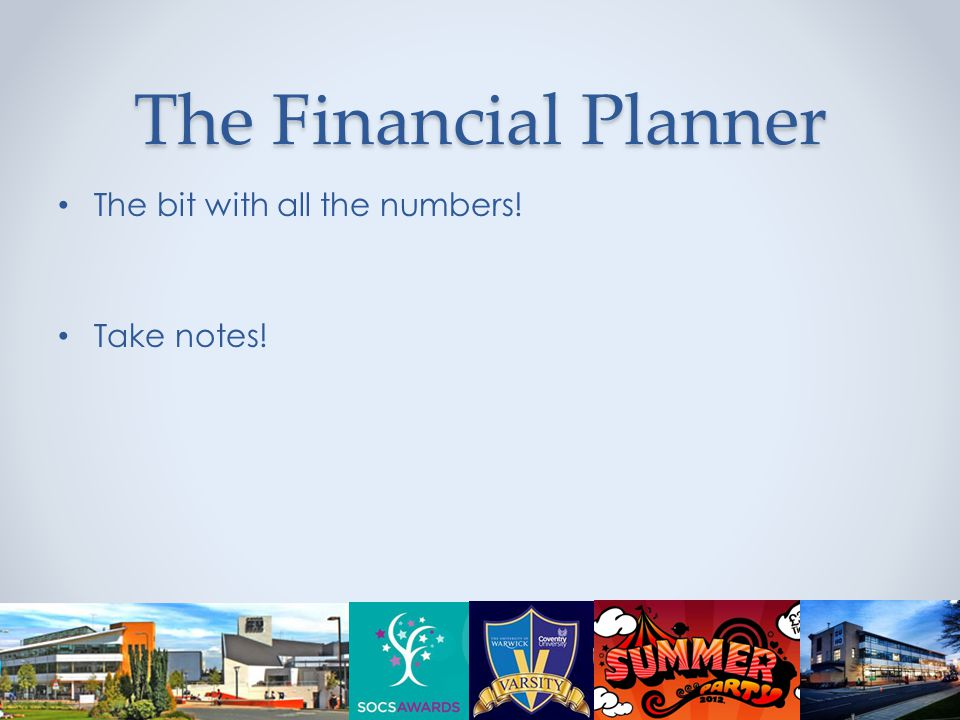 The Financial Planner The bit with all the numbers! Take notes!