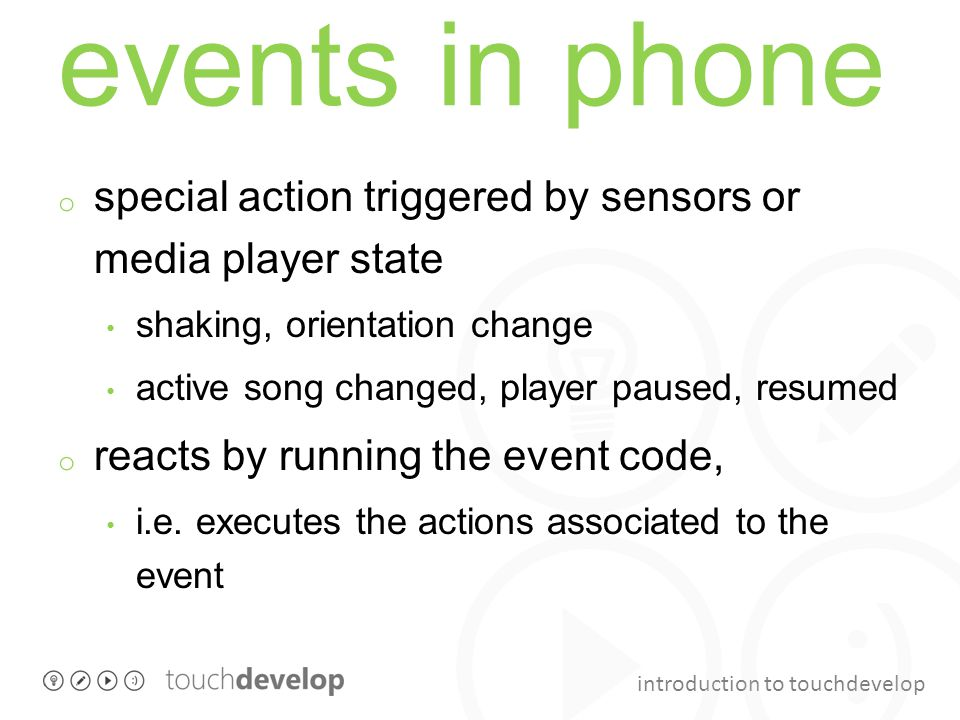 introduction to touchdevelop events in phone o special action triggered by sensors or media player state shaking, orientation change active song chang