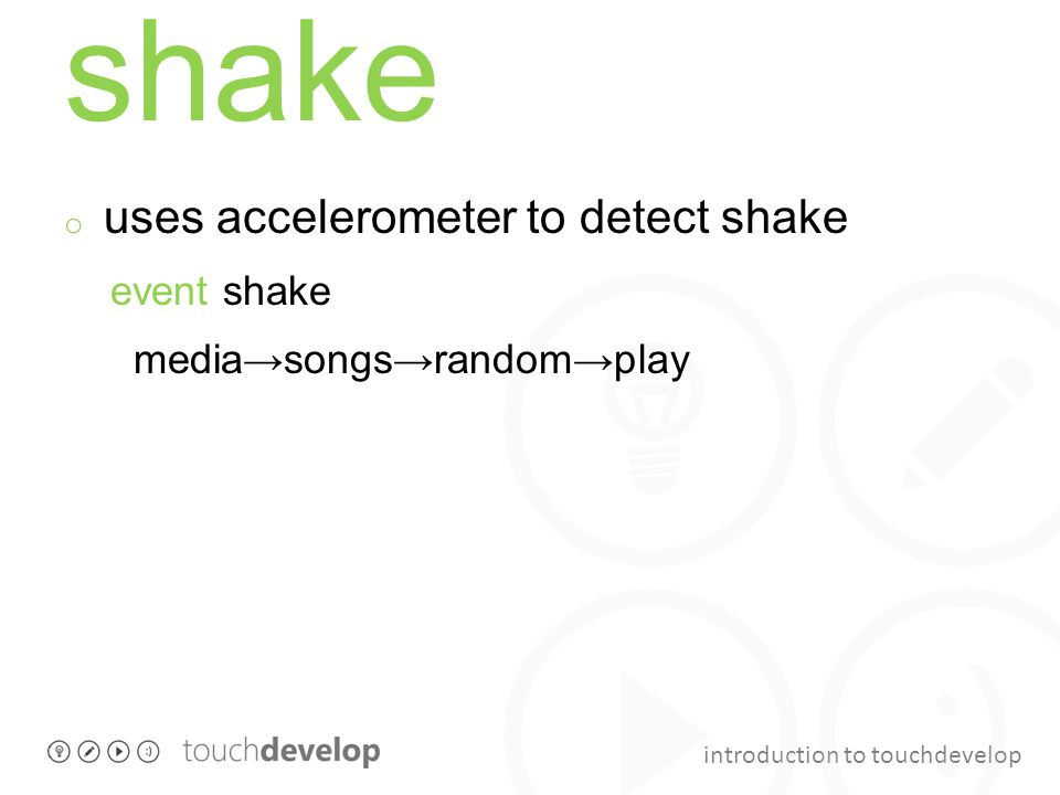 introduction to touchdevelop shake o uses accelerometer to detect shake event shake media→songs→random→play