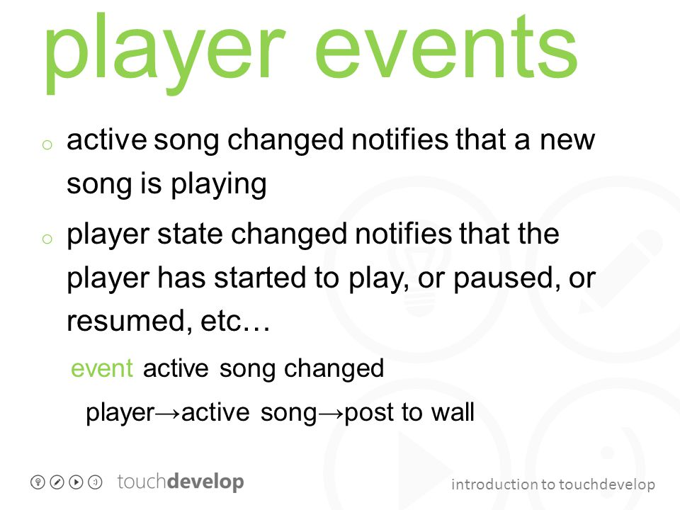 introduction to touchdevelop player events o active song changed notifies that a new song is playing o player state changed notifies that the player h
