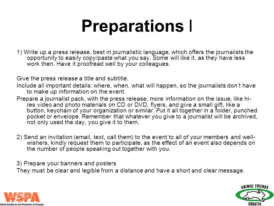 Preparations I 1) Write up a press release, best in journalistic language, which offers the journalists the opportunity to easily copy/paste what you