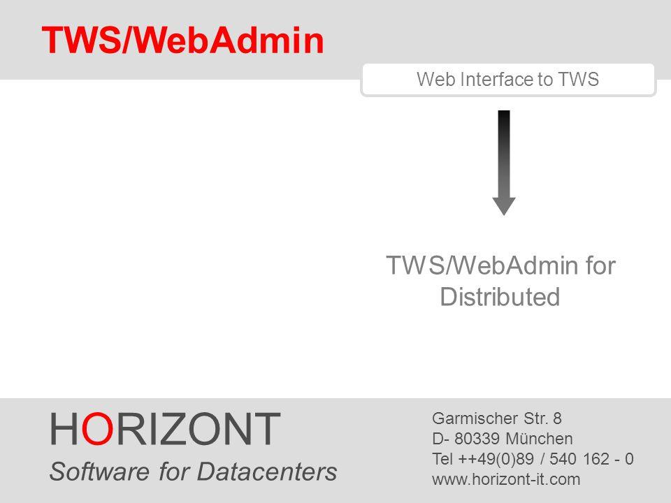 HORIZONT 1 TWS/WebAdmin 3.1 HORIZONT Software for Datacenters Garmischer Str. 8 D- 80339 München Tel ++49(0)89 / 540 162 - 0 www.horizont-it.com Web I