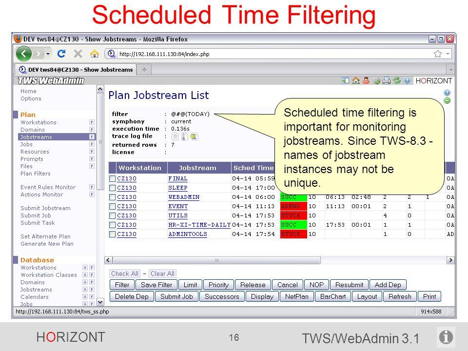 HORIZONT 16 TWS/WebAdmin 3.1 Scheduled Time Filtering Scheduled time filtering is important for monitoring jobstreams. Since TWS-8.3 - names of jobstr