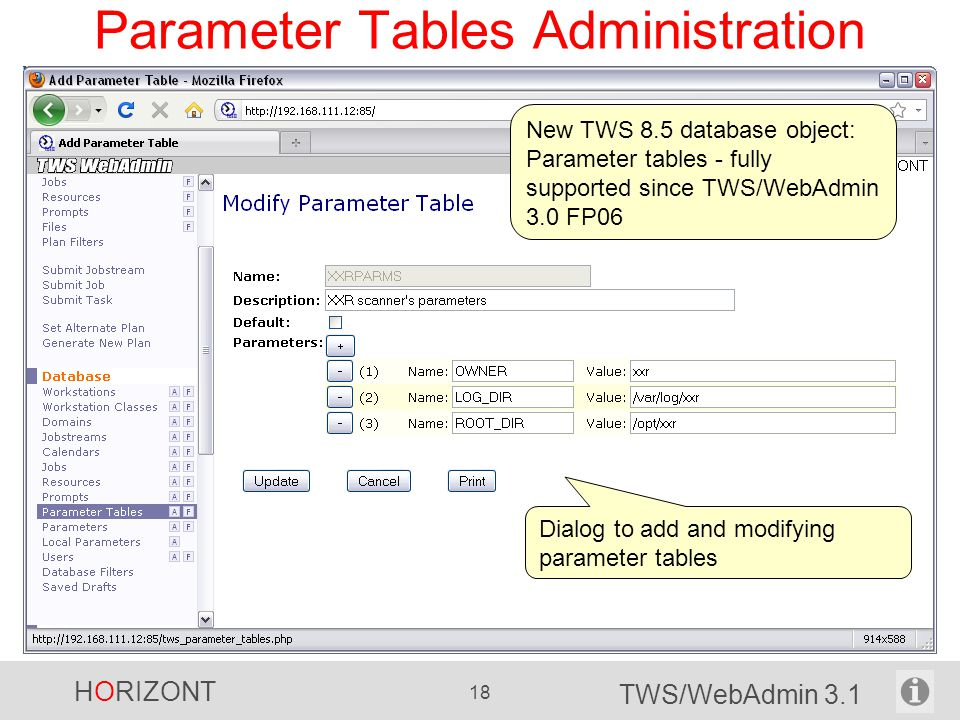 HORIZONT 18 TWS/WebAdmin 3.1 Parameter Tables Administration Scheduled time filtering is important for monitoring jobstreams. Since TWS-8.3 names of j