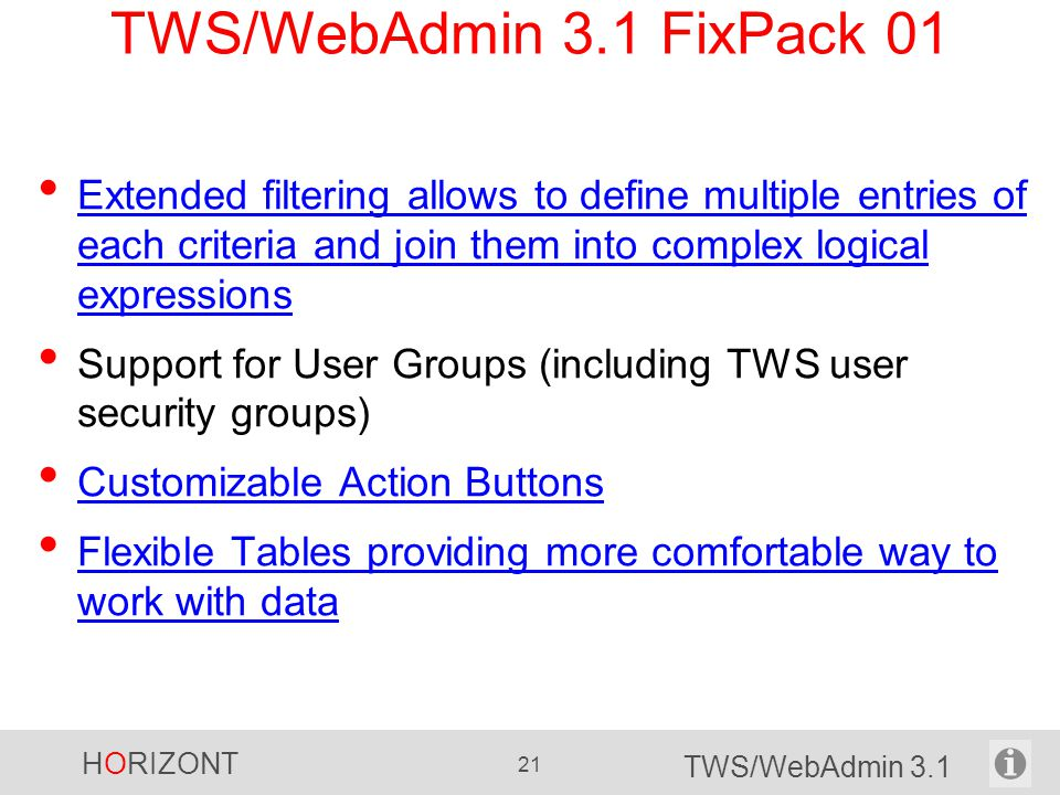 HORIZONT 21 TWS/WebAdmin 3.1 TWS/WebAdmin 3.1 FixPack 01 Extended filtering allows to define multiple entries of each criteria and join them into comp