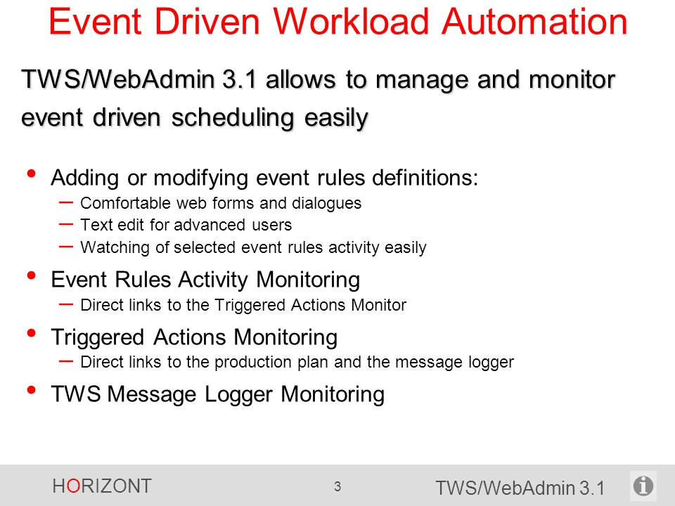 HORIZONT 3 TWS/WebAdmin 3.1 Event Driven Workload Automation Adding or modifying event rules definitions: – Comfortable web forms and dialogues – Text