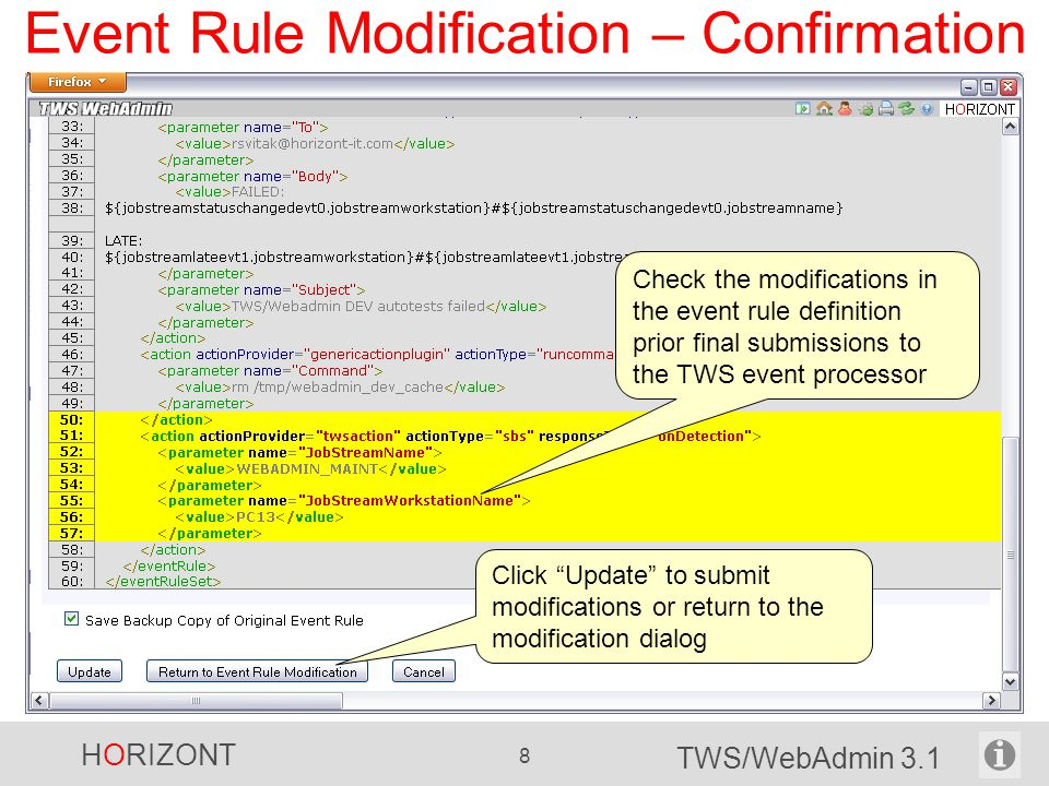 HORIZONT 19 TWS/WebAdmin 3.1 TWS/WebAdmin Audit Log Optional -allows to monitor all operations made by TWS/WebAdmin TWS/WebAdmin Audit Log preview TWS/WebAdmin Audit Log TWS CLI TWS/WebAdmin TWS Plan/Database Data User's request writes the operation log record and submits them to TWS CLI