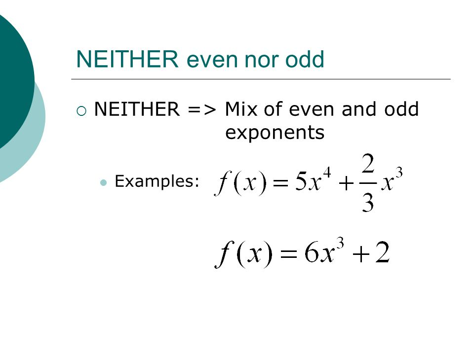 NEITHER even nor odd  NEITHER => Mix of even and odd exponents Examples: