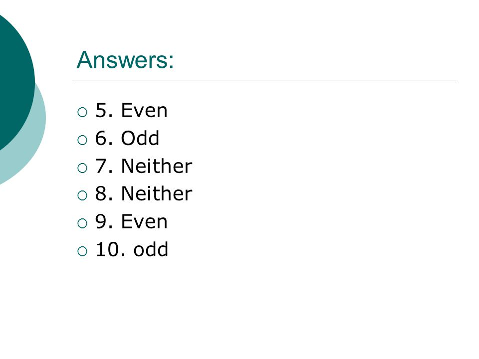 Answers:  5. Even  6. Odd  7. Neither  8. Neither  9. Even  10. odd