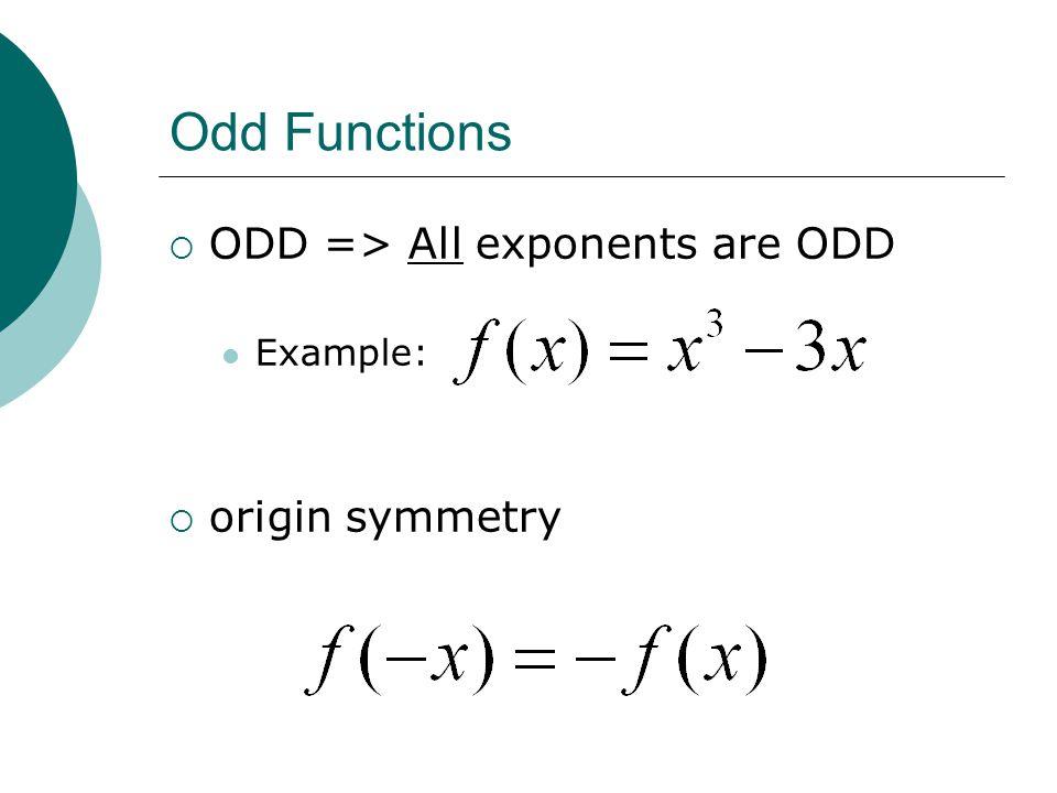 Odd Functions  ODD => All exponents are ODD Example:  origin symmetry