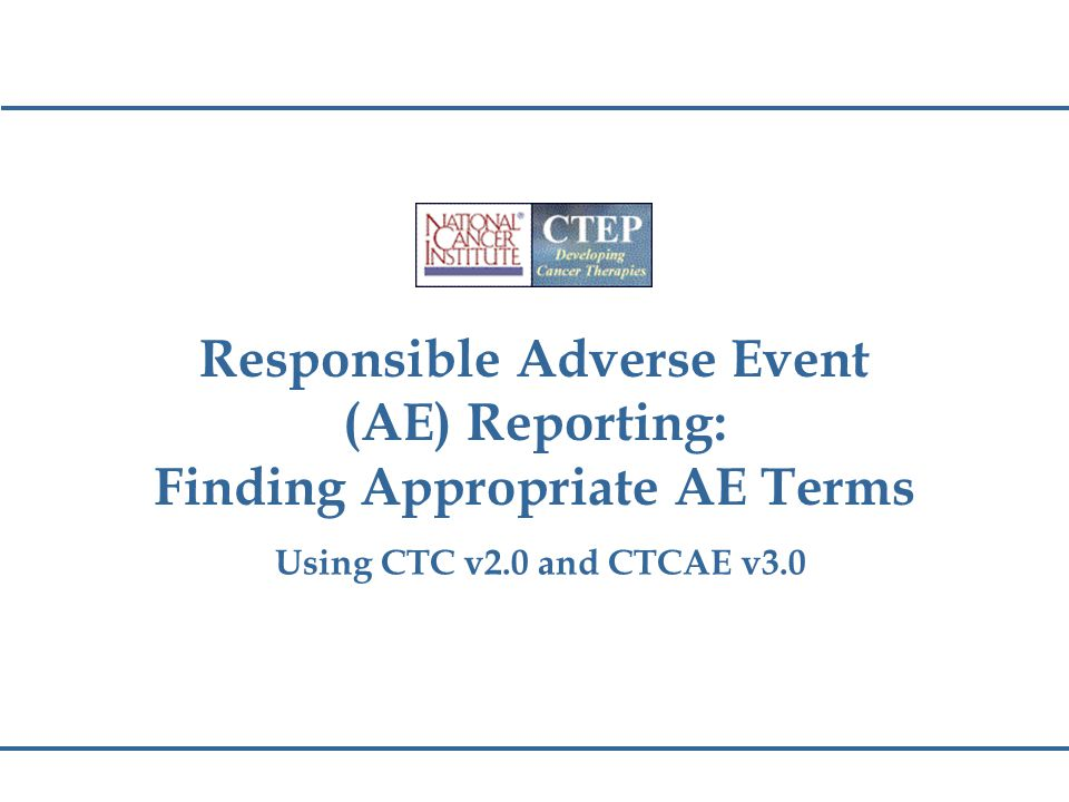 Must become familiar with the CTCAE Terms and Grades.