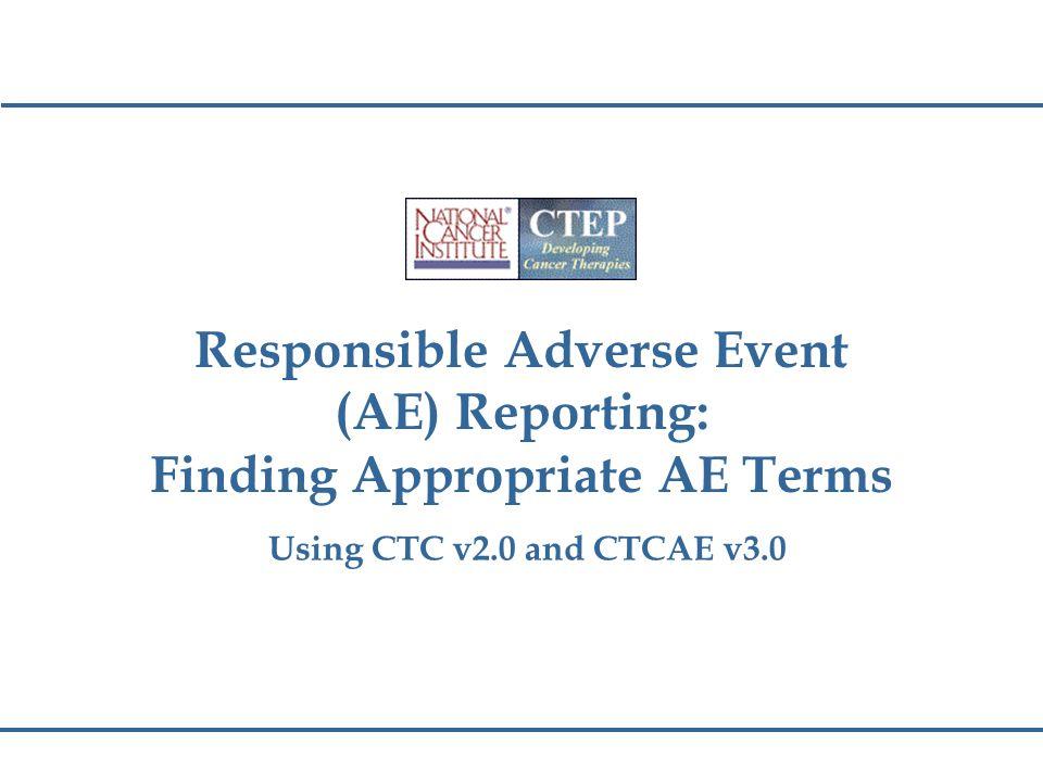 Summary: Using CTC v2.0/CTCAE v3.0 Use CTC v2.0 or CTCAE v3.0 to locate appropriate AE term.