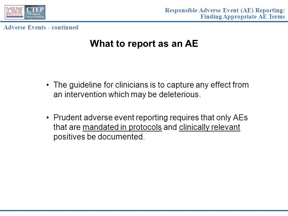 The guideline for clinicians is to capture any effect from an intervention which may be deleterious. Prudent adverse event reporting requires that onl