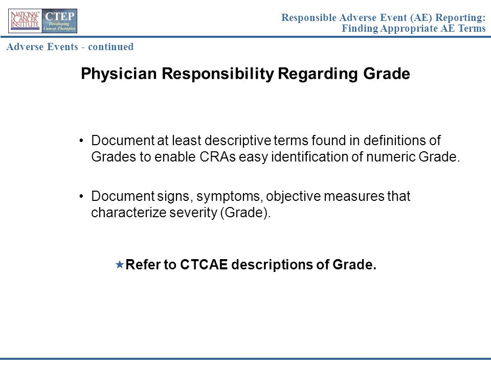Physician Responsibility Regarding Grade Document at least descriptive terms found in definitions of Grades to enable CRAs easy identification of nume