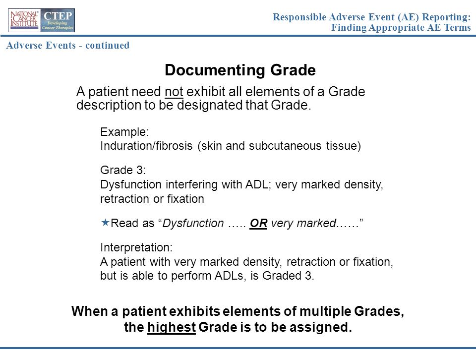 A patient need not exhibit all elements of a Grade description to be designated that Grade. Example: Induration/fibrosis (skin and subcutaneous tissue
