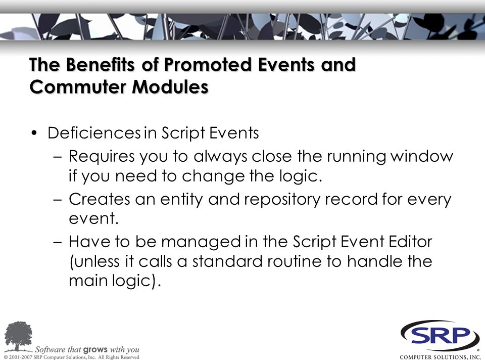 The Benefits of Promoted Events and Commuter Modules Deficiences in Script Events –Requires you to always close the running window if you need to chan
