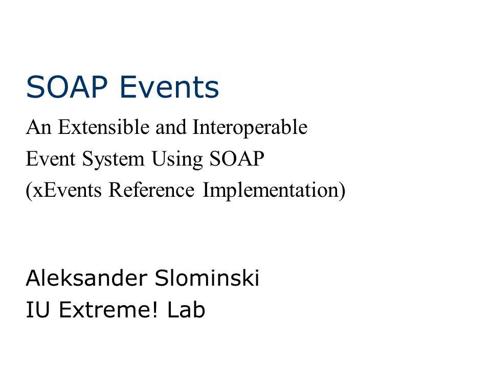 Example of Remote Reference http://192.168.1.7:4566/urn:soaprmi- v11:leasing-filtered-event-channel urn:soaprmi-v11:leasing- filtered-event-channel urn:soaprmi-v11:temp-java-port-type soaprmi.events.LeasingFilteredEventChann el
