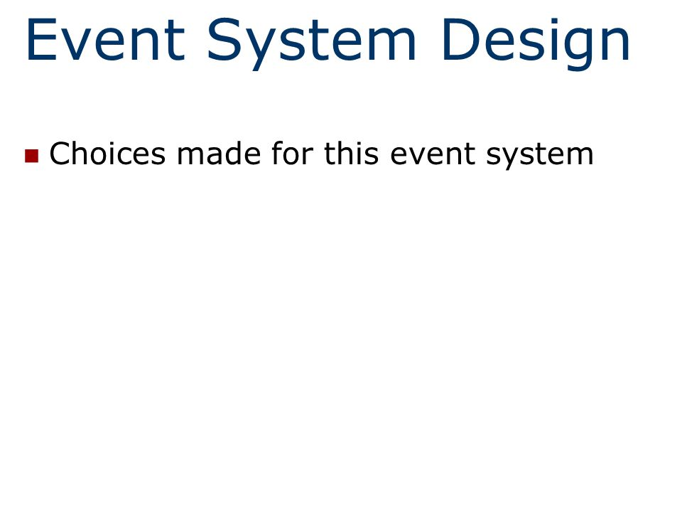 Event System Design Choices made for this event system