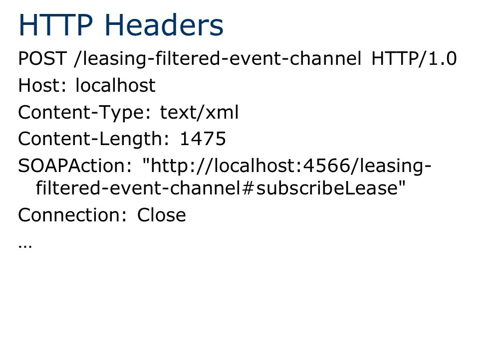 HTTP Headers POST /leasing-filtered-event-channel HTTP/1.0 Host: localhost Content-Type: text/xml Content-Length: 1475 SOAPAction:   filtered-event-channel#subscribeLease Connection: Close …